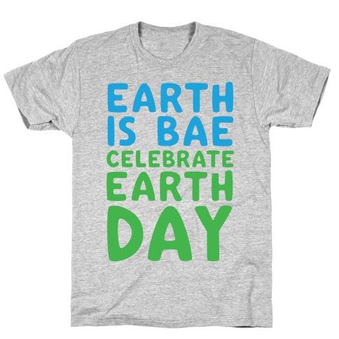 Earth Is Bae Celebrate Earth Day  T-Shirt