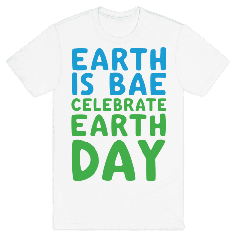 Earth Is Bae Celebrate Earth Day  Mens T-Shirt
