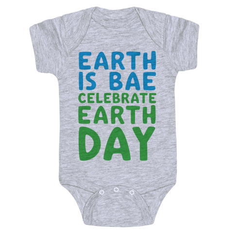 Earth Is Bae Celebrate Earth Day  Baby Onesy
