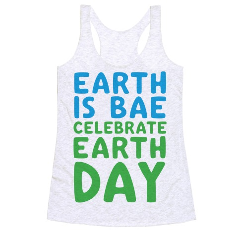 Earth Is Bae Celebrate Earth Day Racerback Tank Top