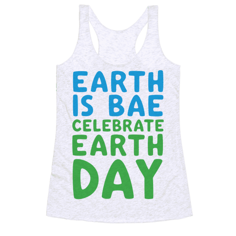 Earth Is Bae Celebrate Earth Day  Racerback Tank Top