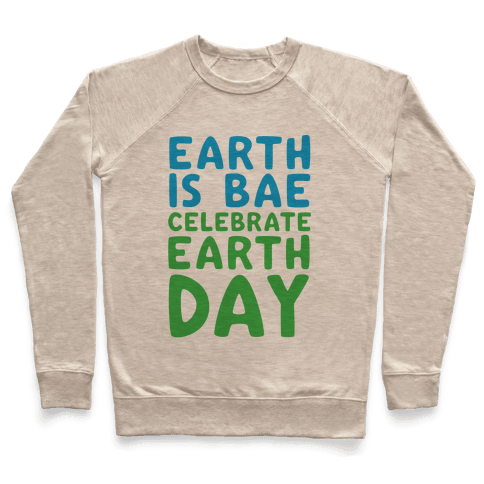 Earth Is Bae Celebrate Earth Day  Pullover
