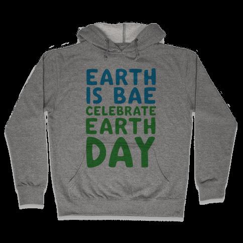 Earth Is Bae Celebrate Earth Day  Hooded Sweatshirt