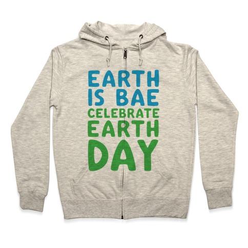 Earth Is Bae Celebrate Earth Day Zip Hoodie