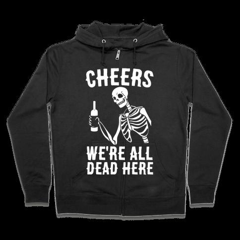 Cheers, We're All Dead Here Zip Hoodie