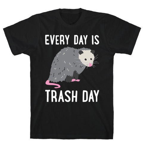 Every Day Is Trash Day Opossum T-Shirt