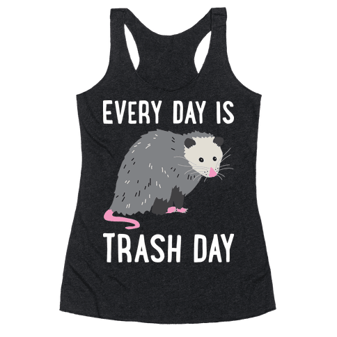 Every Day Is Trash Day Opossum Racerback Tank Top