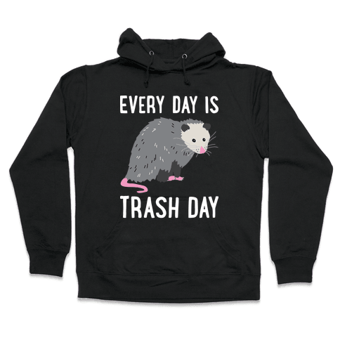 Every Day Is Trash Day Opossum Hooded Sweatshirt