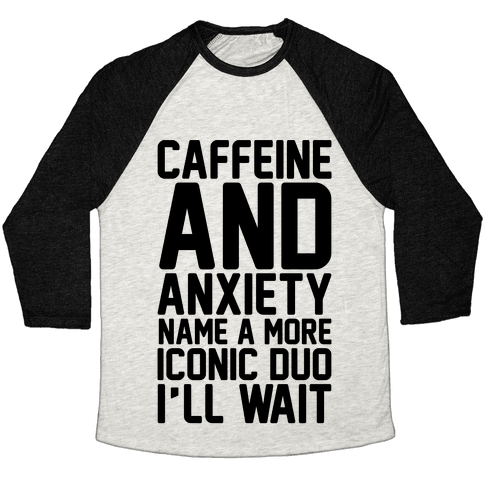 Caffeine and Anxiety Name A More Iconic Duo  Baseball Tee