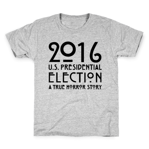 2016 U.S. Presidential Election A True Horror Story Parody Kids T-Shirt