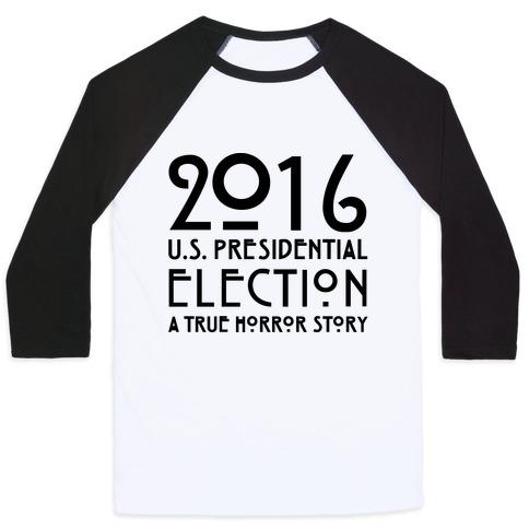 2016 U.S. Presidential Election A True Horror Story Parody Baseball Tee