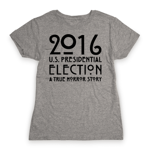 2016 U.S. Presidential Election A True Horror Story Parody Womens T-Shirt