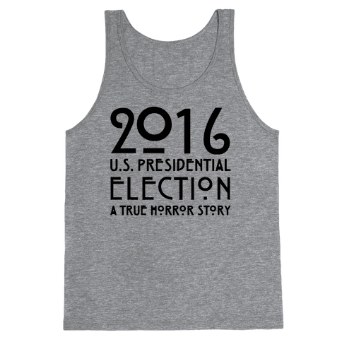 2016 U.S. Presidential Election A True Horror Story Parody Tank Top