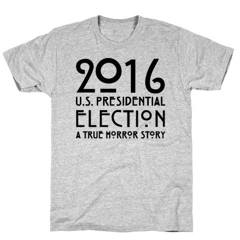 2016 U.S. Presidential Election A True Horror Story Parody T-Shirt
