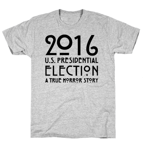 2016 U.S. Presidential Election A True Horror Story Parody Mens T-Shirt