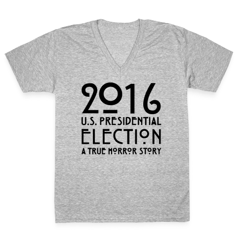 2016 U.S. Presidential Election A True Horror Story Parody V-Neck Tee Shirt