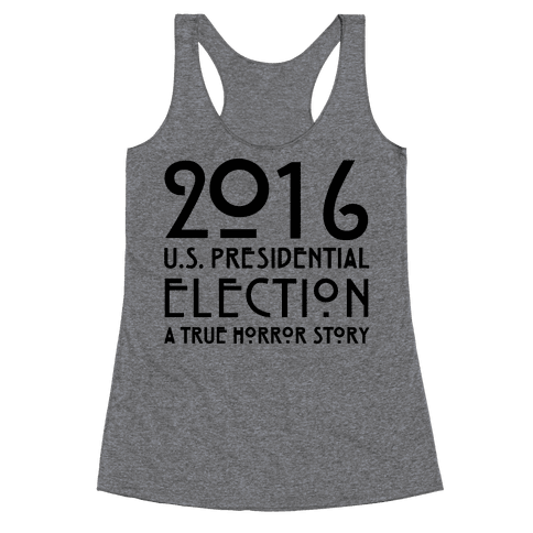 2016 U.S. Presidential Election A True Horror Story Parody Racerback Tank Top