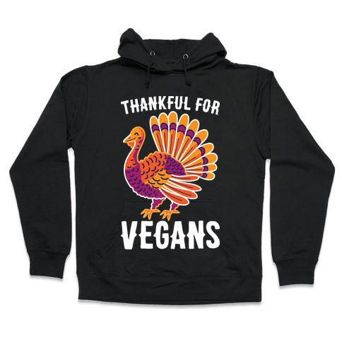 Thankful For Vegans Hooded Sweatshirt
