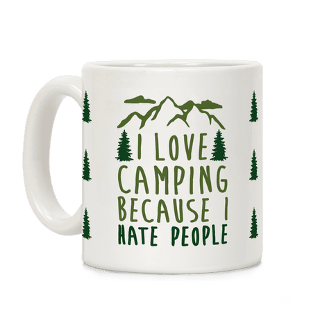 I Love Camping Because I Hate People Coffee Mug