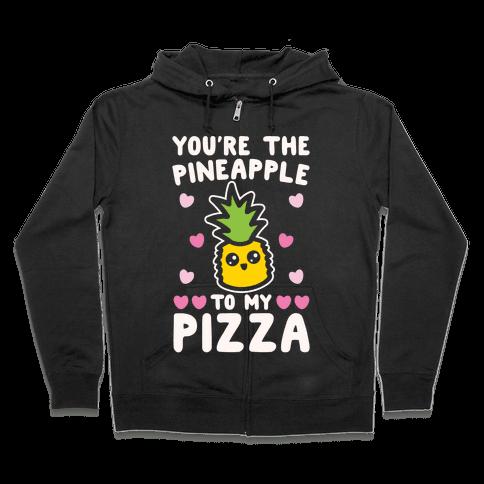 You're The Pineapple To My Pizza Pairs Shirt White Print Zip Hoodie