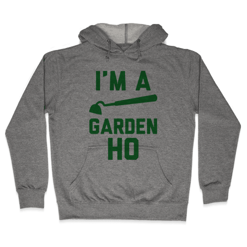 I'm a Garden Ho Hooded Sweatshirt