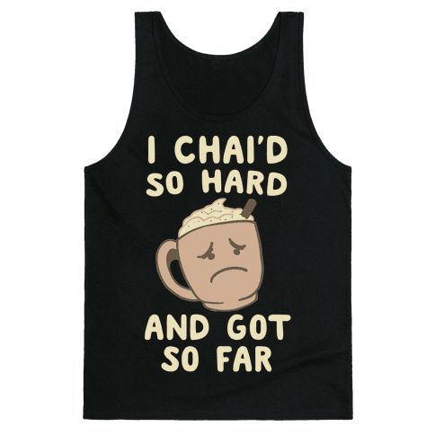 I Chai'd So Hard and Got So Far Tank Top