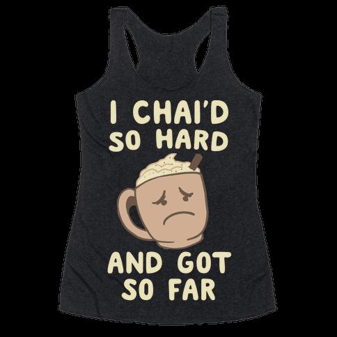I Chai'd So Hard and Got So Far Racerback Tank Top