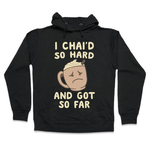 I Chai'd So Hard and Got So Far Hooded Sweatshirt