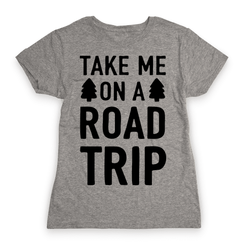 Take Me On A Road Trip Womens T-Shirt
