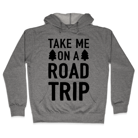 Take Me On A Road Trip Hooded Sweatshirt