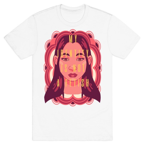 My Identity Is Not A Fetish T-Shirt