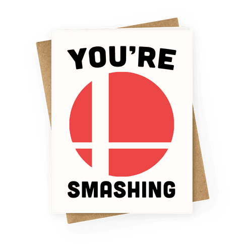 You're Smashing - Super Smash Brothers Greeting Card
