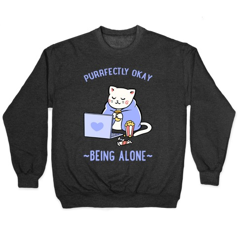 Purrfectly Okay Being Alone Pullover
