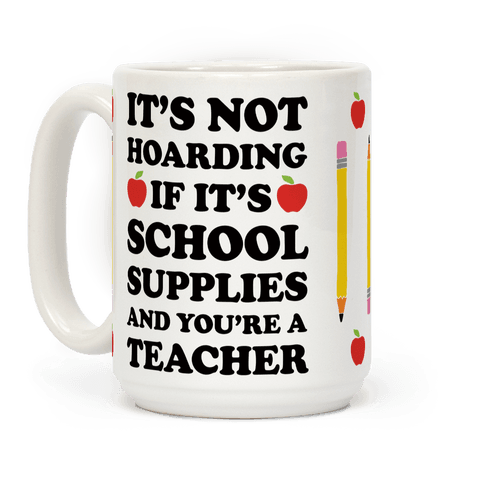 It's Not Hoarding If It's School Supplies Teacher Coffee Mug