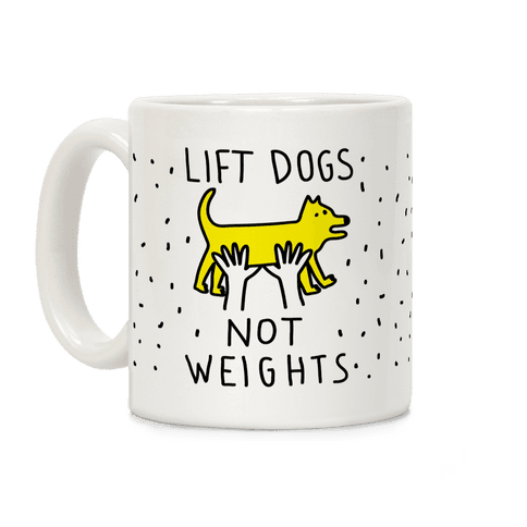 Lift Dogs Not Weights Coffee Mug