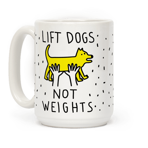 Lift Dogs Not Weights