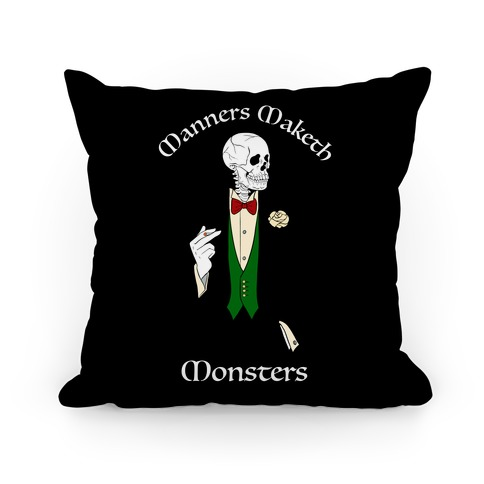 Manners Maketh Monsters Pillow