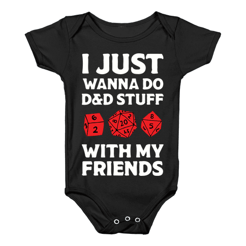 I Just Wanna Do D&D Stuff With My Friends Baby Onesy