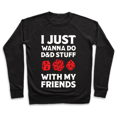 I Just Wanna Do D&D Stuff With My Friends Pullover