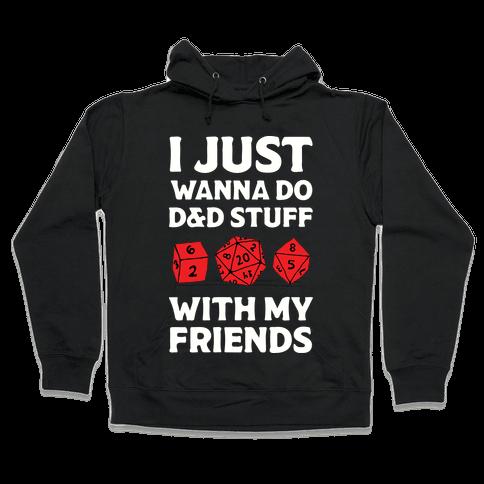 I Just Wanna Do D&D Stuff With My Friends Hooded Sweatshirt