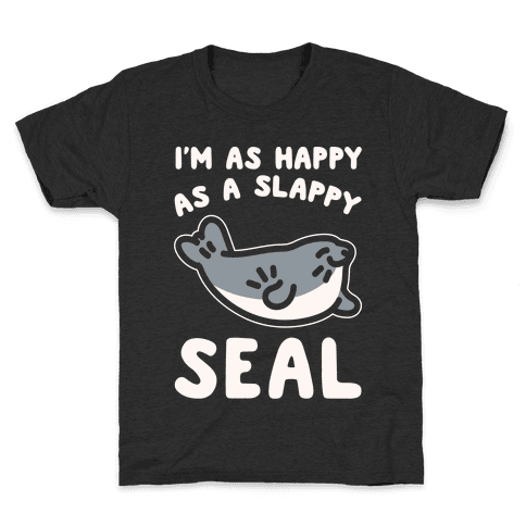 I'm As Happy As A Slappy Seal White Print