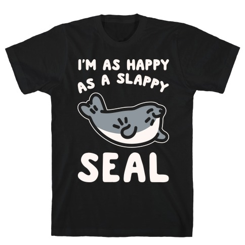 I'm As Happy As A Slappy Seal White Print T-Shirt