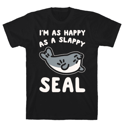 I'm As Happy As A Slappy Seal White Print Mens T-Shirt