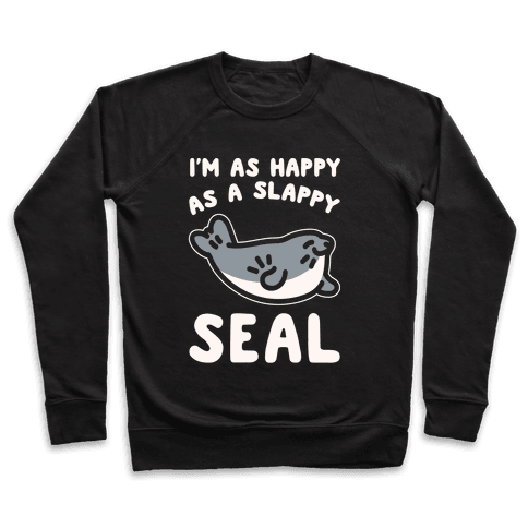 I'm As Happy As A Slappy Seal White Print Pullover