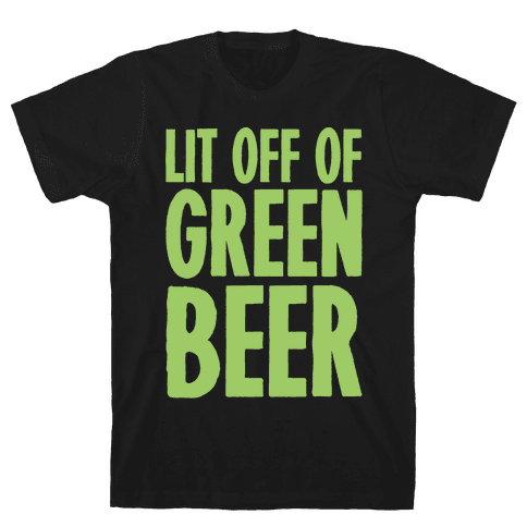 Lit Off Of Green Beer White Print Mens T-Shirt