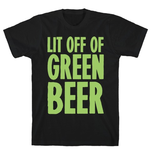 Lit Off Of Green Beer White Print T-Shirt