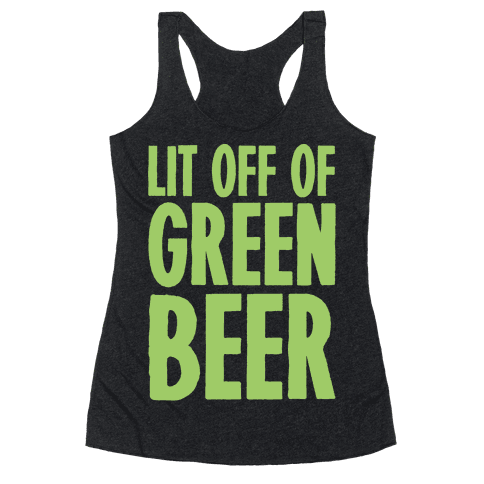 Lit Off Of Green Beer White Print Racerback Tank Top