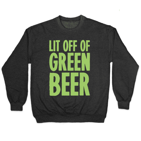 Lit Off Of Green Beer White Print Pullover