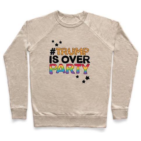 #TrumpIsOverParty Pullover