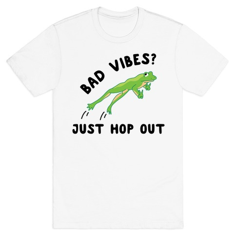 Bad Vibes? Just Hop Out T-Shirt